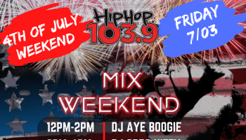 Hip-Hop 103.9's 4th Of July Mix Weekend